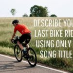 You guys got super creative a few weeks back on the movie titles that described your bike ride - let's see if there is a song title that describes that last ride this time.