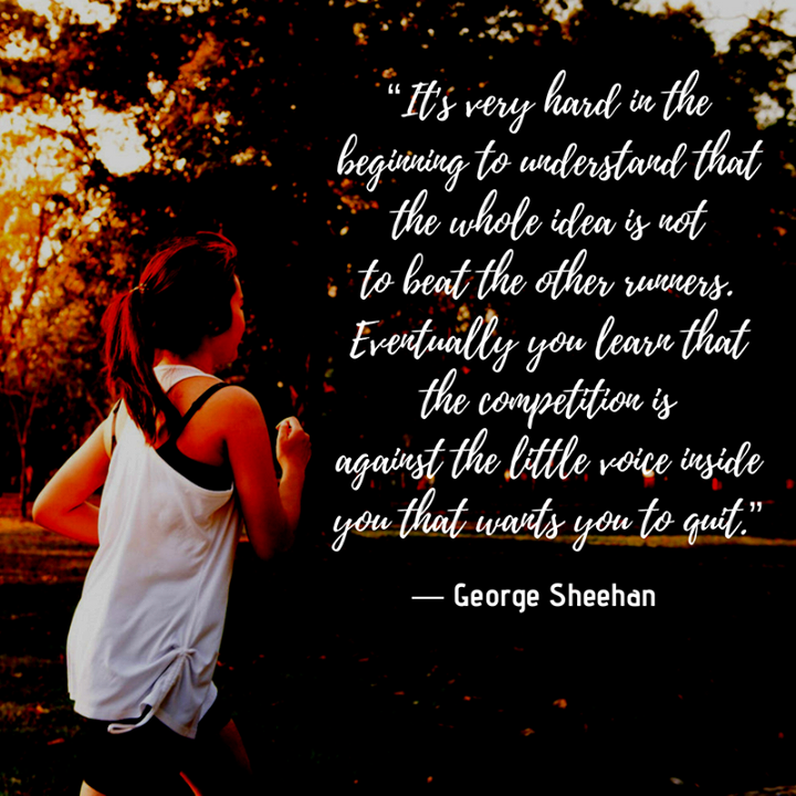 Great quote for our runners.   Who told that little voice to be quiet today?